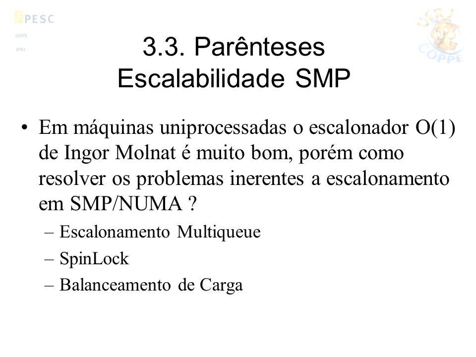 3.3. Parênteses Escalabilidade SMP Em máquinas uniprocessadas o escalonador O(1) de Ingor Molnat é muito bom, porém como resolver os problemas inerent