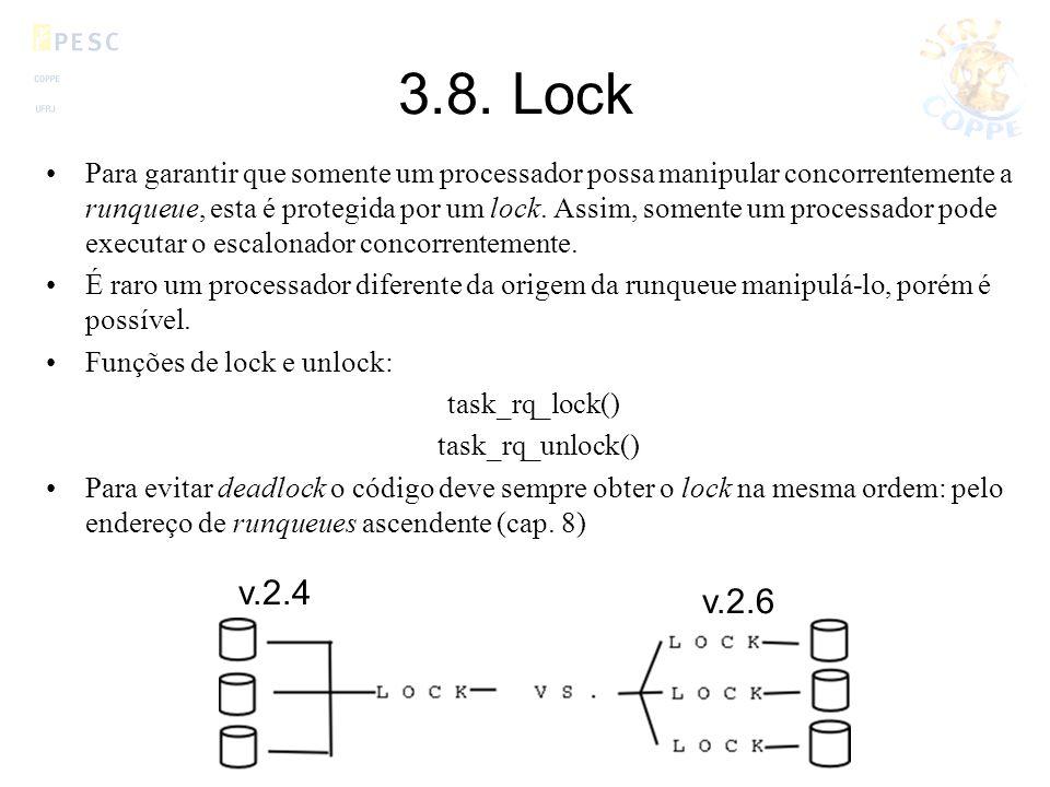 3.8. Lock Para garantir que somente um processador possa manipular concorrentemente a runqueue, esta é protegida por um lock. Assim, somente um proces