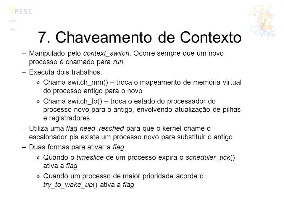 7. Chaveamento de Contexto –Manipulado pelo context_switch. Ocorre sempre que um novo processo é chamado para run. –Executa dois trabalhos: »Chama swi