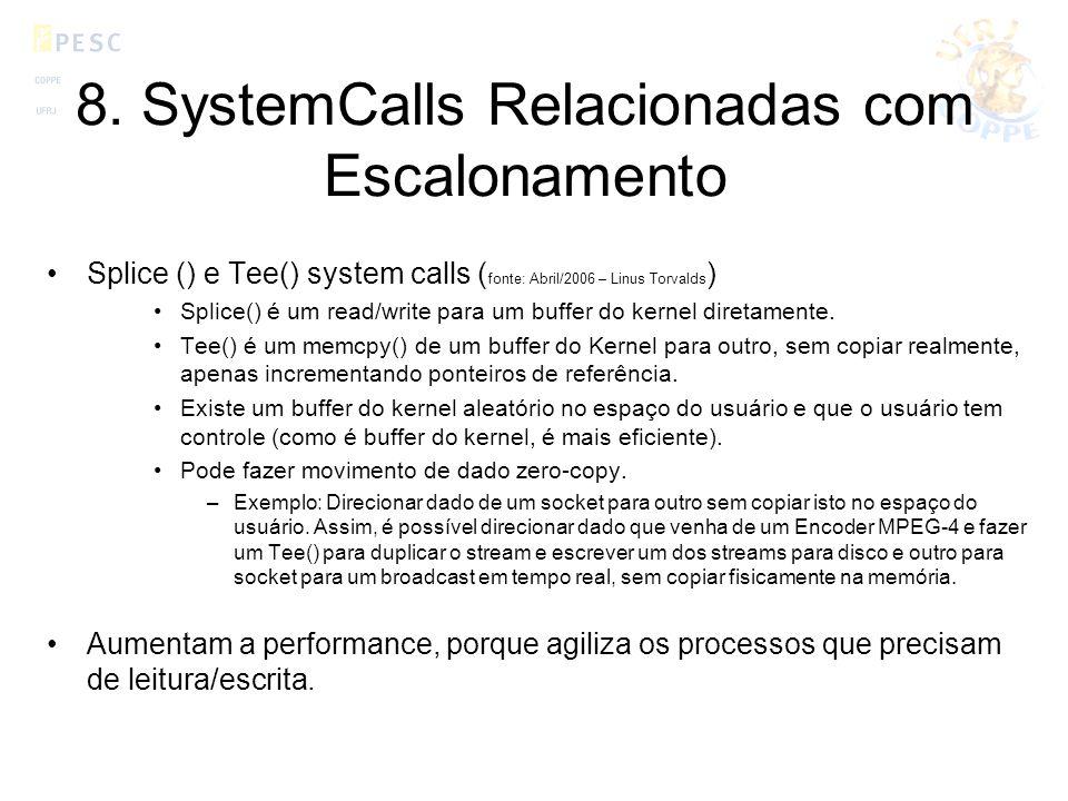 8. SystemCalls Relacionadas com Escalonamento Splice () e Tee() system calls ( fonte: Abril/2006 – Linus Torvalds ) Splice() é um read/write para um b