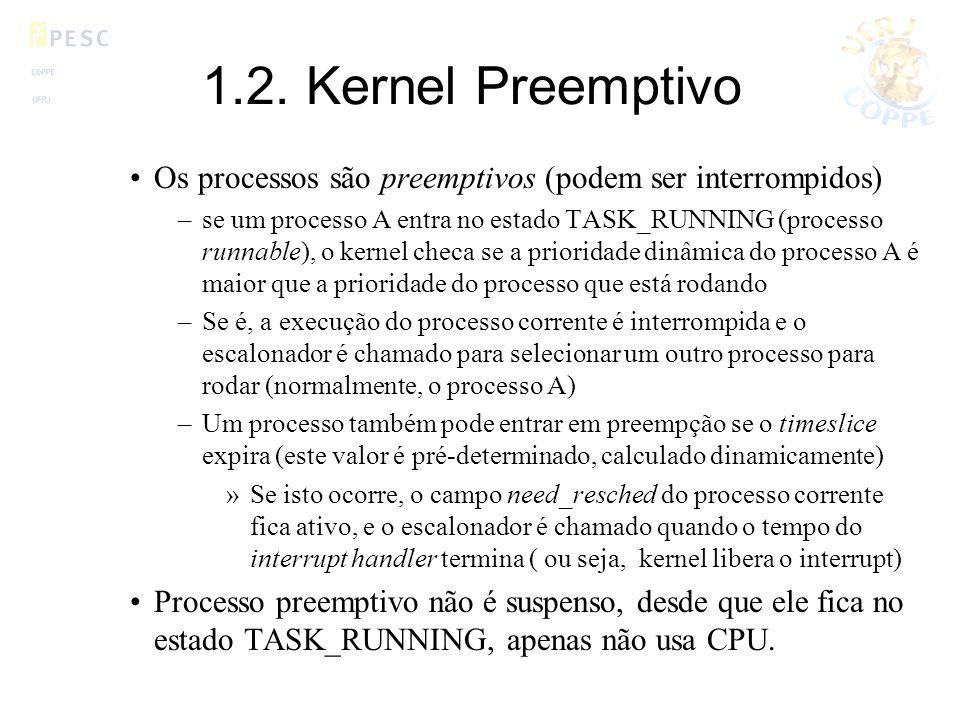1.2. Kernel Preemptivo Os processos são preemptivos (podem ser interrompidos) –se um processo A entra no estado TASK_RUNNING (processo runnable), o ke