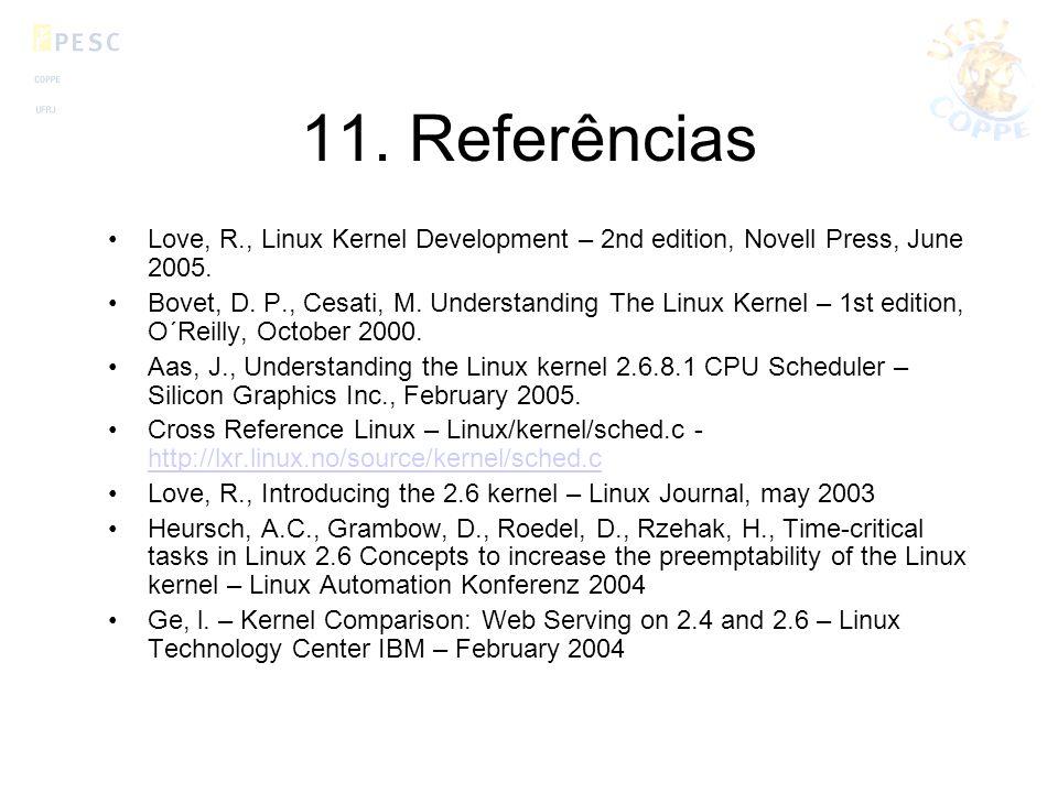 11. Referências Love, R., Linux Kernel Development – 2nd edition, Novell Press, June 2005. Bovet, D. P., Cesati, M. Understanding The Linux Kernel – 1