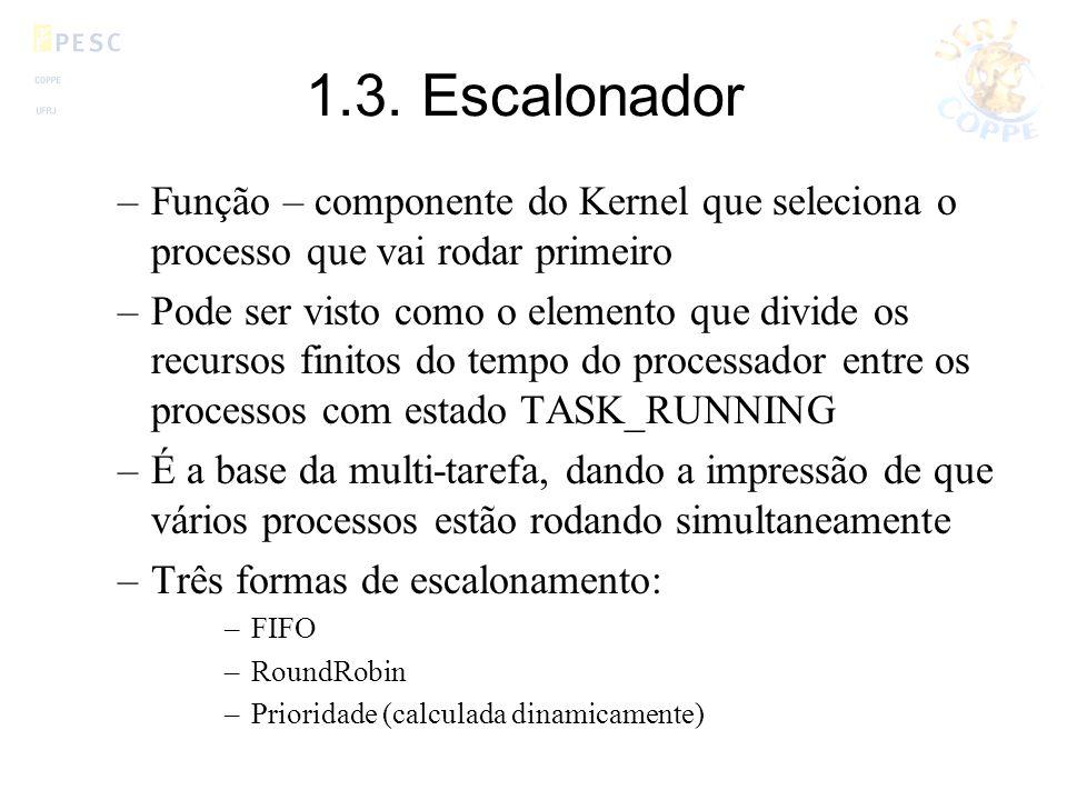 1.3. Escalonador –Função – componente do Kernel que seleciona o processo que vai rodar primeiro –Pode ser visto como o elemento que divide os recursos
