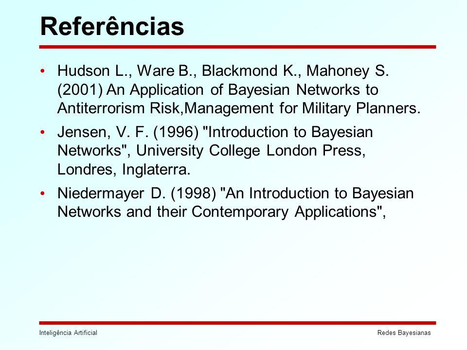 Inteligência ArtificialRedes Bayesianas Referências Hudson L., Ware B., Blackmond K., Mahoney S. (2001) An Application of Bayesian Networks to Antiter