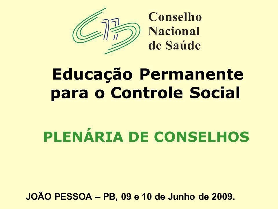 Educação Permanente para o Controle Social PLENÁRIA DE CONSELHOS JOÃO PESSOA – PB, 09 e 10 de Junho de 2009.