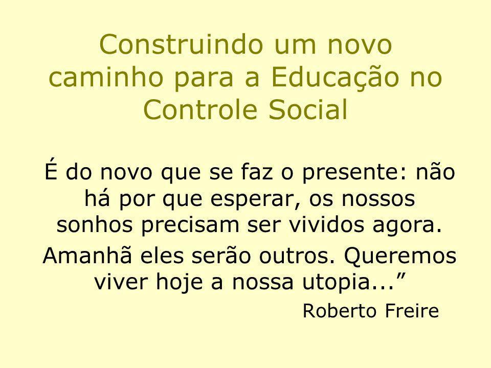 Construindo um novo caminho para a Educação no Controle Social É do novo que se faz o presente: não há por que esperar, os nossos sonhos precisam ser