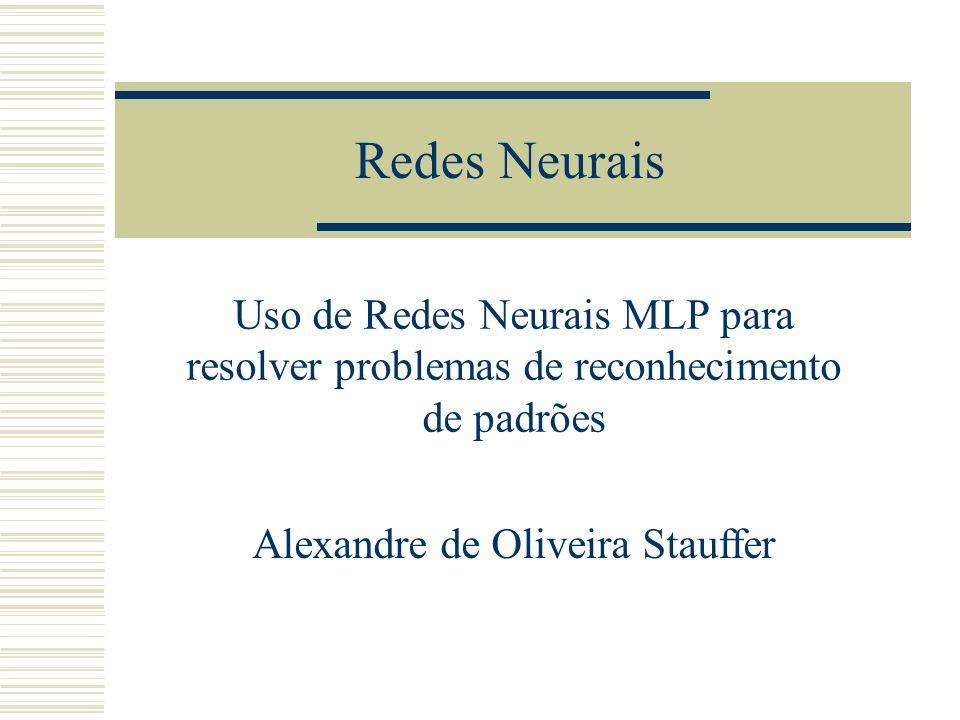 Redes Neurais Uso de Redes Neurais MLP para resolver problemas de reconhecimento de padrões Alexandre de Oliveira Stauffer