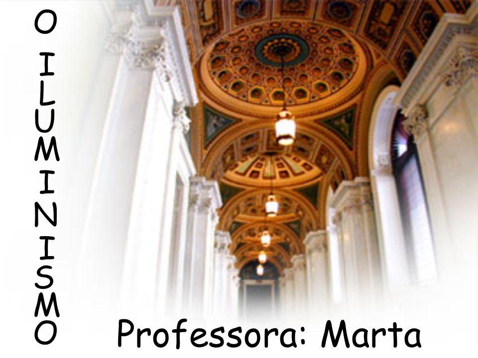 O I L U M I N I S M O Professora: Marta