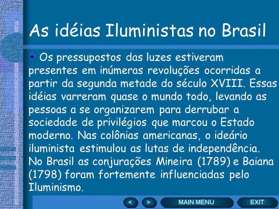 As idéias Iluministas no Brasil Os pressupostos das luzes estiveram presentes em inúmeras revoluções ocorridas a partir da segunda metade do século XV