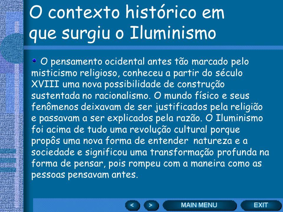 O contexto histórico em que surgiu o Iluminismo O pensamento ocidental antes tão marcado pelo misticismo religioso, conheceu a partir do século XVIII
