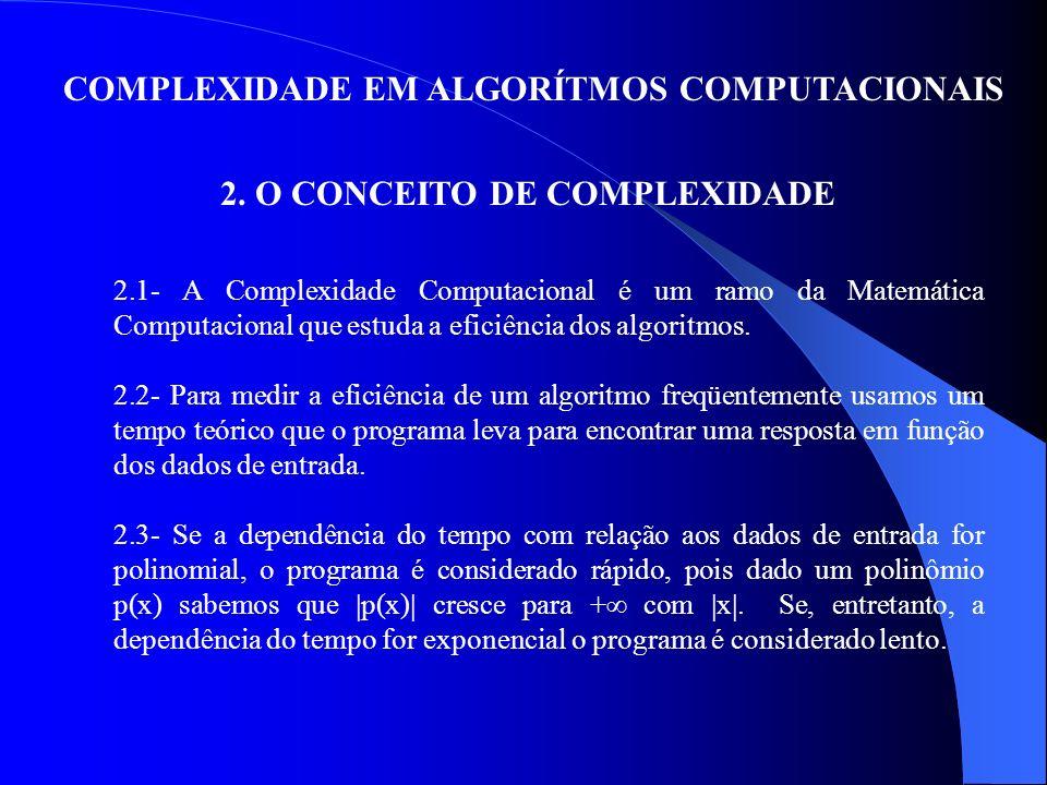 COMPLEXIDADE EM ALGORÍTMOS COMPUTACIONAIS 2. O CONCEITO DE COMPLEXIDADE 2.1- A Complexidade Computacional é um ramo da Matemática Computacional que es
