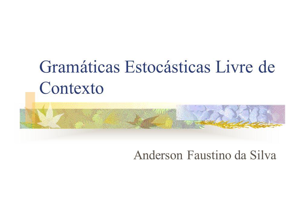 Gramáticas Estocásticas Livre de Contexto Anderson Faustino da Silva
