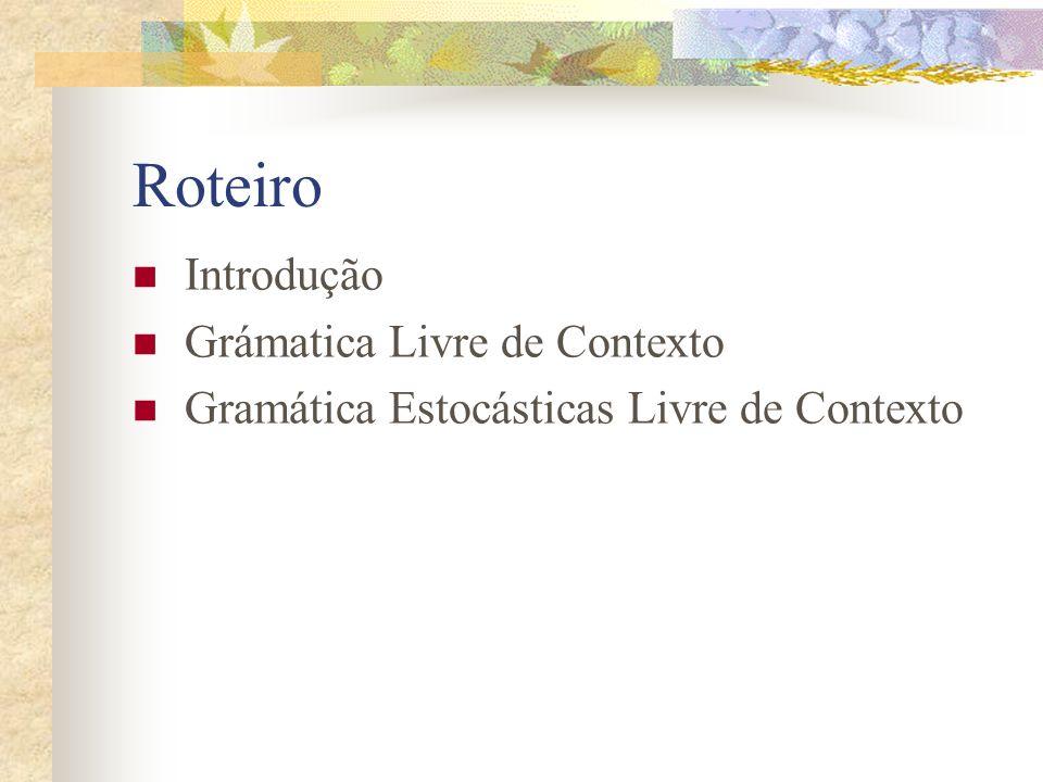 Roteiro Introdução Grámatica Livre de Contexto Gramática Estocásticas Livre de Contexto