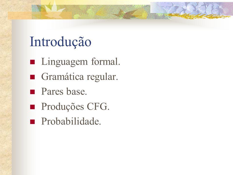 Introdução Linguagem formal. Gramática regular. Pares base. Produções CFG. Probabilidade.