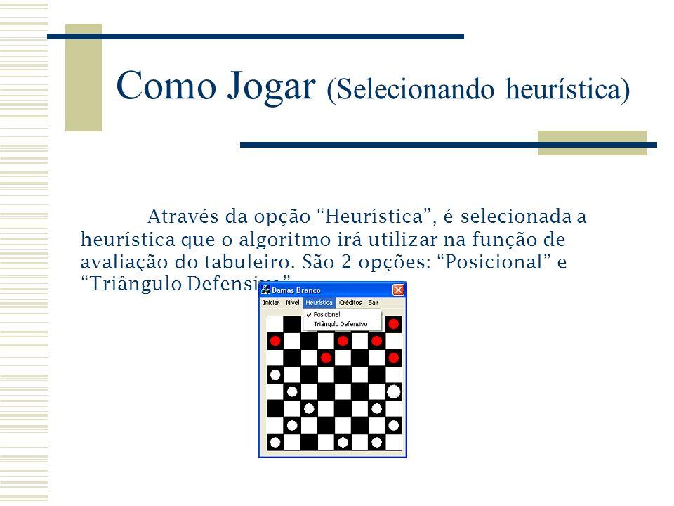 Como Jogar (Selecionando heurística) Através da opção Heurística, é selecionada a heurística que o algoritmo irá utilizar na função de avaliação do ta