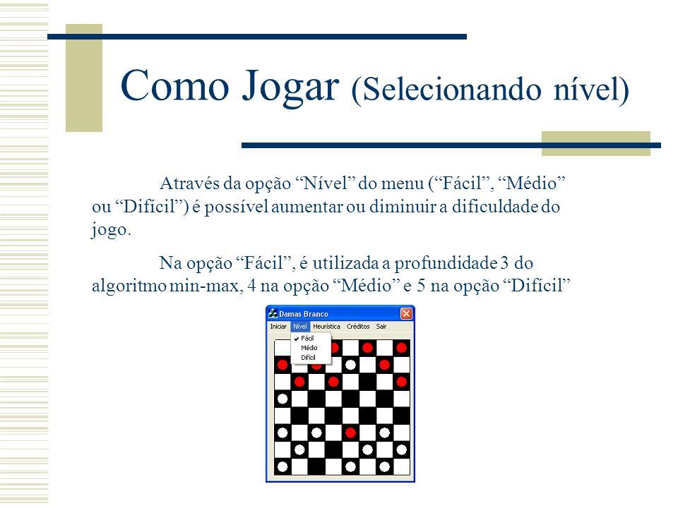 Como Jogar (Selecionando heurística) Através da opção Heurística, é selecionada a heurística que o algoritmo irá utilizar na função de avaliação do tabuleiro.