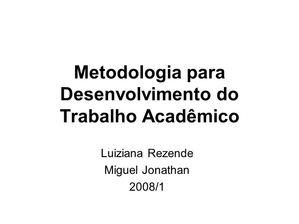 Metodologia para Desenvolvimento do Trabalho Acadêmico Luiziana Rezende Miguel Jonathan 2008/1