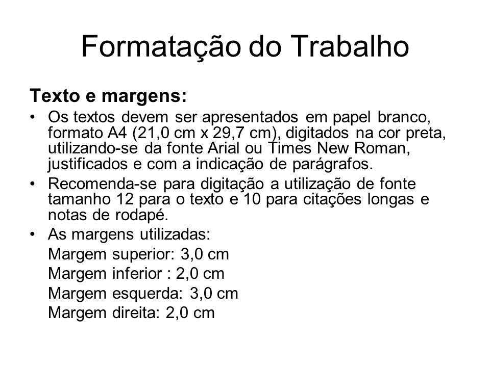 Formatação do Trabalho Texto e margens: Os textos devem ser apresentados em papel branco, formato A4 (21,0 cm x 29,7 cm), digitados na cor preta, util