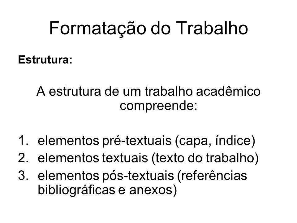 Formatação do Trabalho Estrutura: A estrutura de um trabalho acadêmico compreende: 1.elementos pré-textuais (capa, índice) 2.elementos textuais (texto