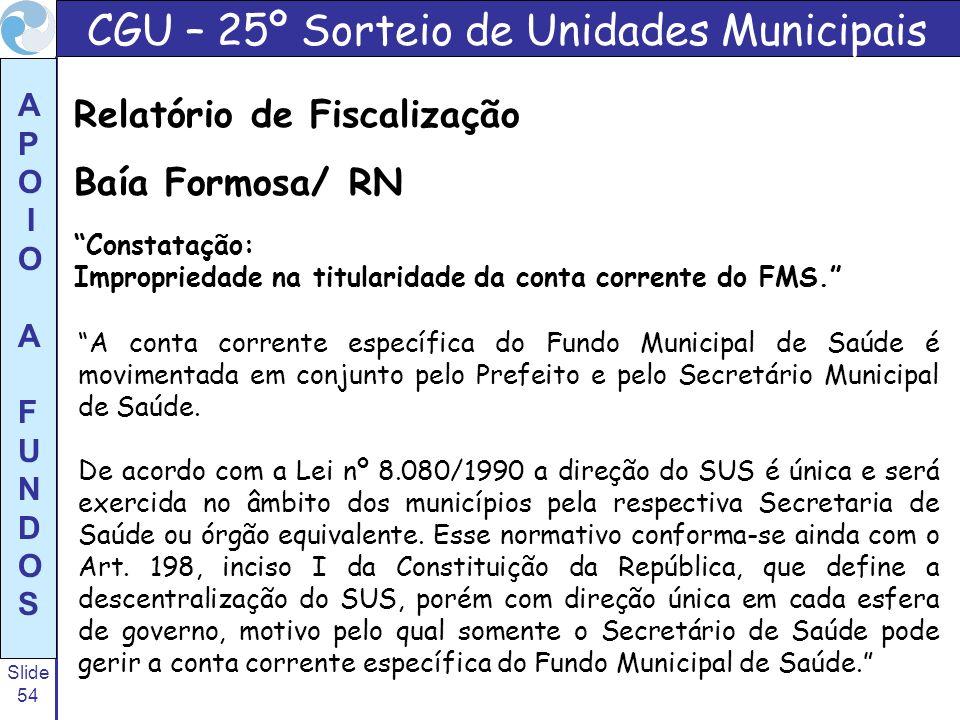 Slide 54 A P O I O A F U N D O S A conta corrente específica do Fundo Municipal de Saúde é movimentada em conjunto pelo Prefeito e pelo Secretário Mun