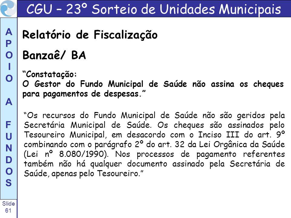 Slide 61 A P O I O A F U N D O S Os recursos do Fundo Municipal de Saúde não são geridos pela Secretária Municipal de Saúde. Os cheques são assinados