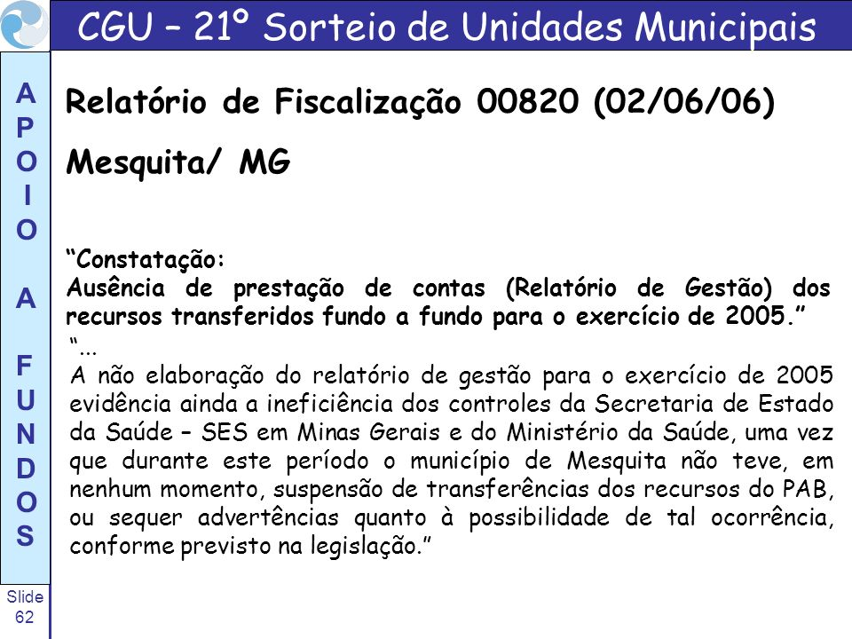 Slide 62 A P O I O A F U N D O S... A não elaboração do relatório de gestão para o exercício de 2005 evidência ainda a ineficiência dos controles da S