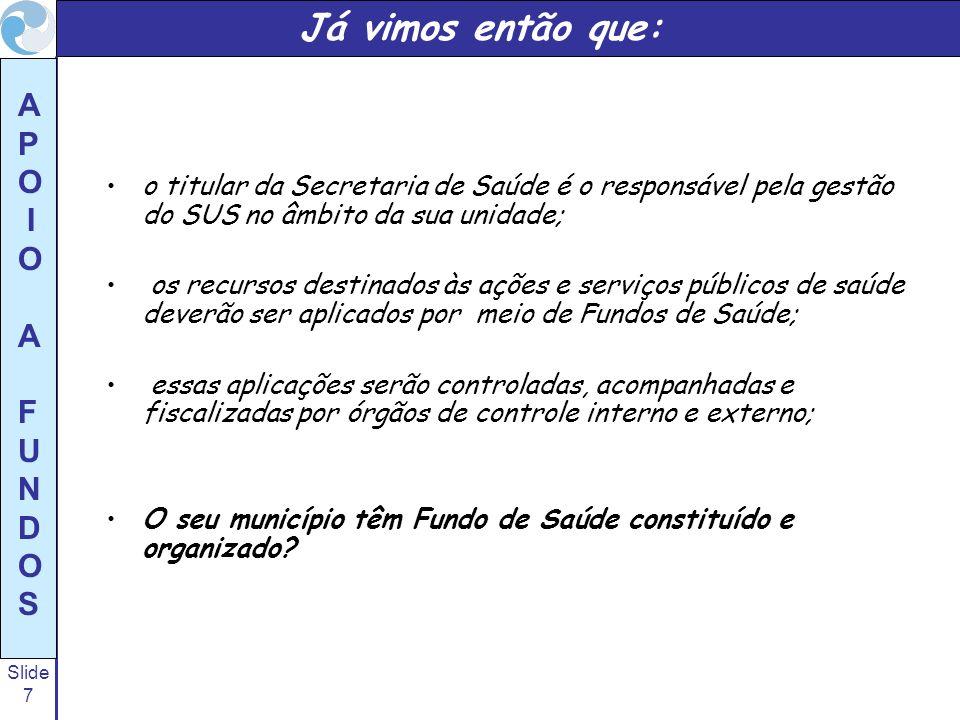 Slide 7 A P O I O A F U N D O S Já vimos então que: o titular da Secretaria de Saúde é o responsável pela gestão do SUS no âmbito da sua unidade; os r