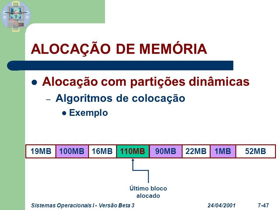 24/04/2001Sistemas Operacionais I - Versão Beta 37-48 Alocação com partições dinâmicas – Algoritmos de colocação Exemplo ALOCAÇÃO DE MEMÓRIA 52MB19MB16MB100MB110MB90MB22MB1MB Alocação de 8MB FF BF NF WF 11MB 8MB14MB44MB