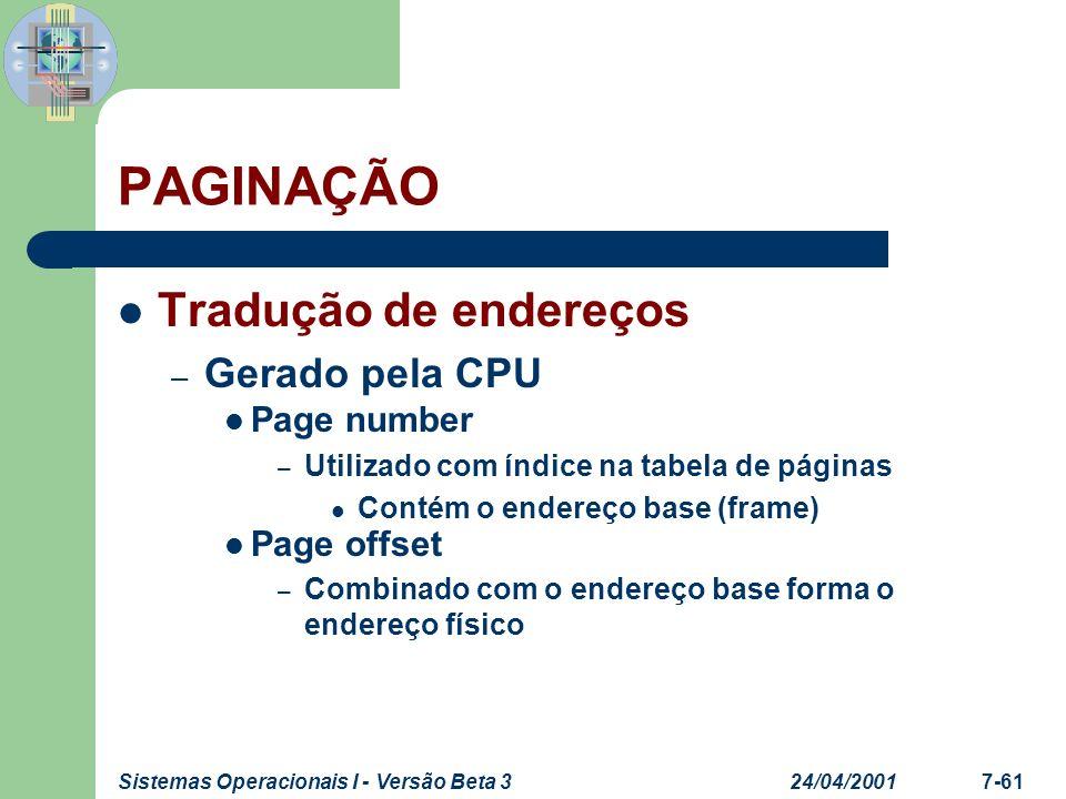 24/04/2001Sistemas Operacionais I - Versão Beta 37-61 PAGINAÇÃO Tradução de endereços – Gerado pela CPU Page number – Utilizado com índice na tabela d