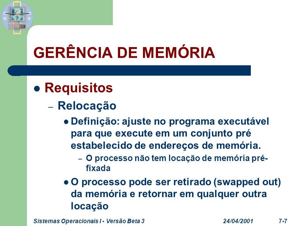 24/04/2001Sistemas Operacionais I - Versão Beta 37-8 GERÊNCIA DE MEMÓRIA Requisitos – Relocação Necessidade – O endereçamento não pode ser absoluto – As referências precisam ser transformadas em endereços reais