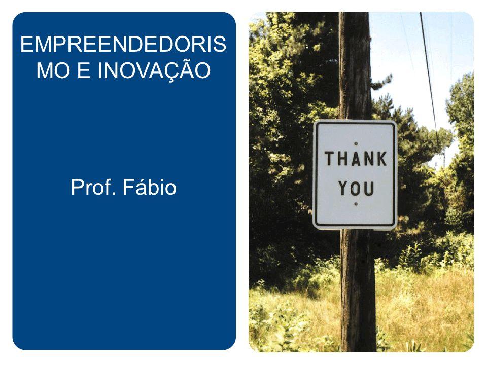 EMPREENDEDORIS MO E INOVAÇÃO Prof. Fábio
