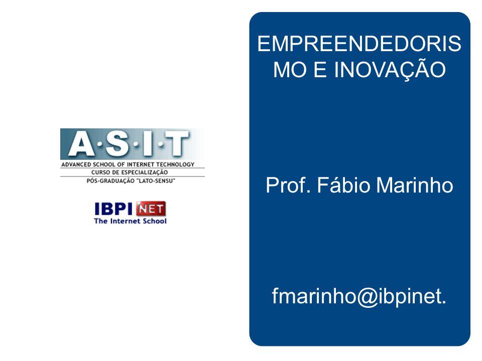 EMPREENDEDORIS MO E INOVAÇÃO Prof. Fábio Marinho fmarinho@ibpinet.