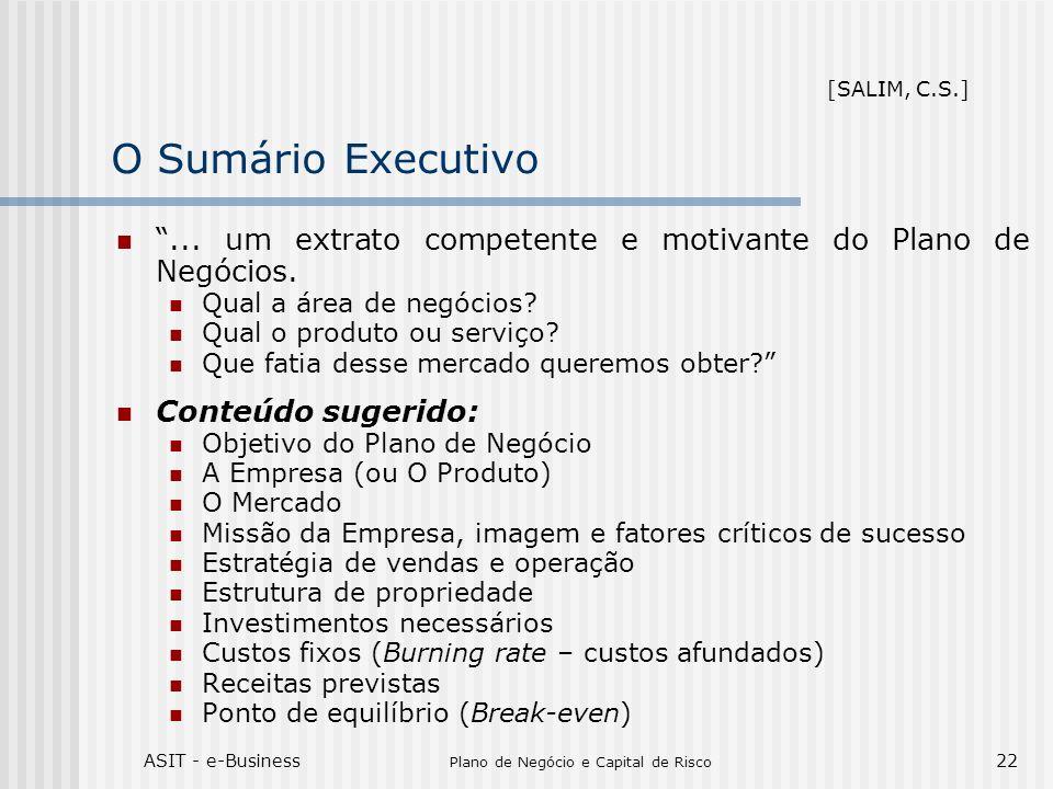 ASIT - e-Business Plano de Negócio e Capital de Risco 22 O Sumário Executivo... um extrato competente e motivante do Plano de Negócios. Qual a área de