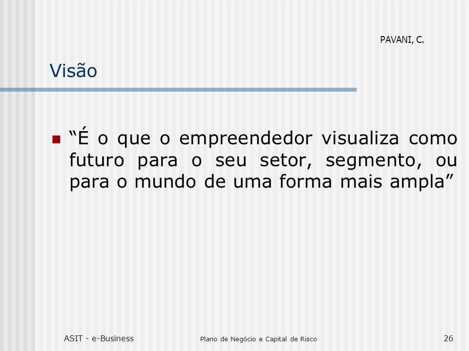 ASIT - e-Business Plano de Negócio e Capital de Risco 26 Visão É o que o empreendedor visualiza como futuro para o seu setor, segmento, ou para o mund