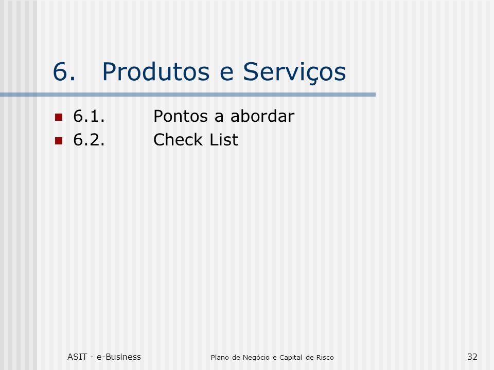 ASIT - e-Business Plano de Negócio e Capital de Risco 32 6.Produtos e Serviços 6.1.Pontos a abordar 6.2.Check List