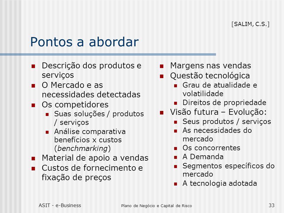 ASIT - e-Business Plano de Negócio e Capital de Risco 33 Pontos a abordar Descrição dos produtos e serviços O Mercado e as necessidades detectadas Os