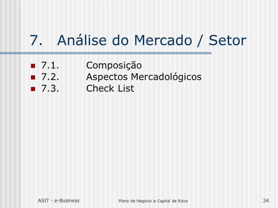ASIT - e-Business Plano de Negócio e Capital de Risco 34 7.Análise do Mercado / Setor 7.1.Composição 7.2.Aspectos Mercadológicos 7.3.Check List