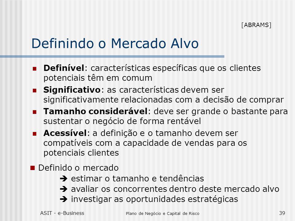 ASIT - e-Business Plano de Negócio e Capital de Risco 39 Definindo o Mercado Alvo Definível: características específicas que os clientes potenciais tê