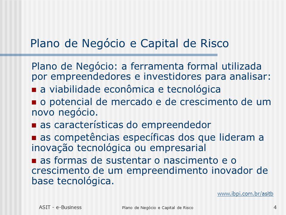 ASIT - e-Business Plano de Negócio e Capital de Risco 4 Plano de Negócio: a ferramenta formal utilizada por empreendedores e investidores para analisa