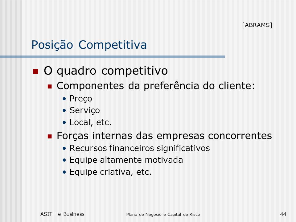ASIT - e-Business Plano de Negócio e Capital de Risco 44 Posição Competitiva O quadro competitivo Componentes da preferência do cliente: Preço Serviço