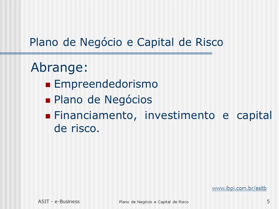 ASIT - e-Business Plano de Negócio e Capital de Risco 5 Abrange: Empreendedorismo Plano de Negócios Financiamento, investimento e capital de risco. ww