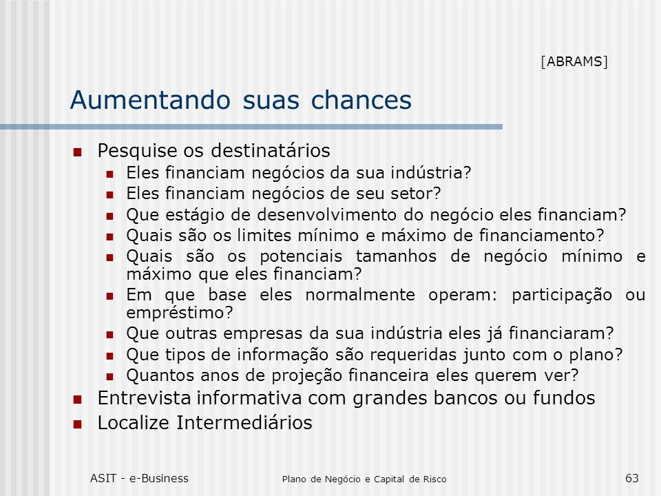 ASIT - e-Business Plano de Negócio e Capital de Risco 63 Aumentando suas chances Pesquise os destinatários Eles financiam negócios da sua indústria? E