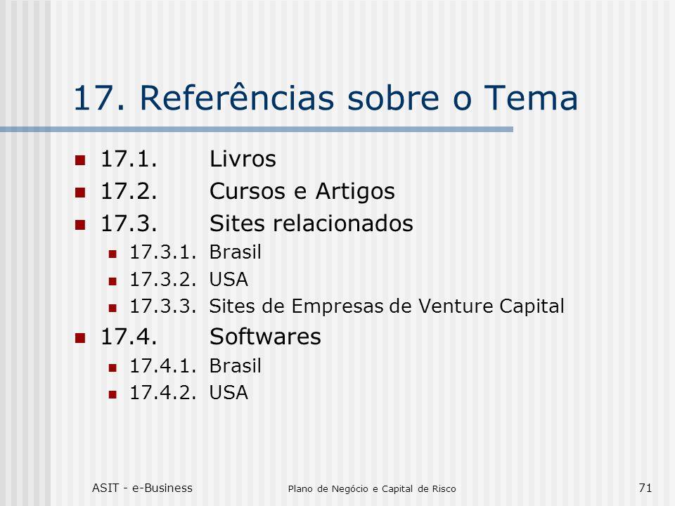 ASIT - e-Business Plano de Negócio e Capital de Risco 71 17.Referências sobre o Tema 17.1.Livros 17.2.Cursos e Artigos 17.3.Sites relacionados 17.3.1.