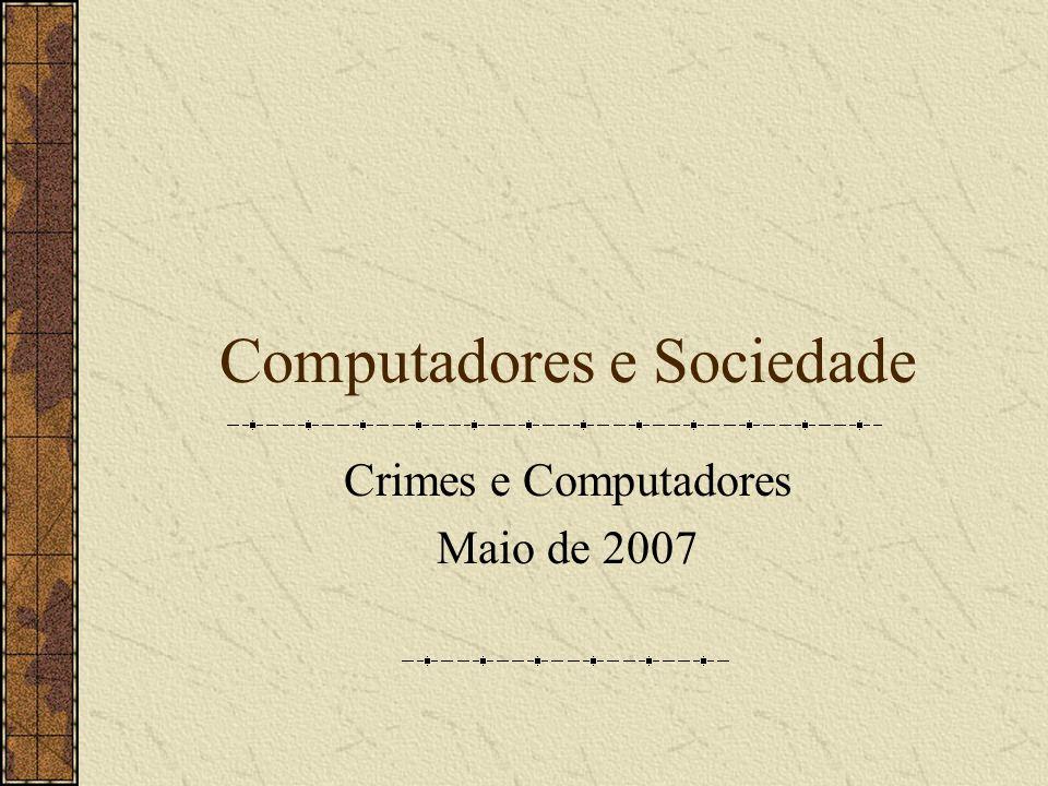 Computadores e Sociedade Crimes e Computadores Maio de 2007