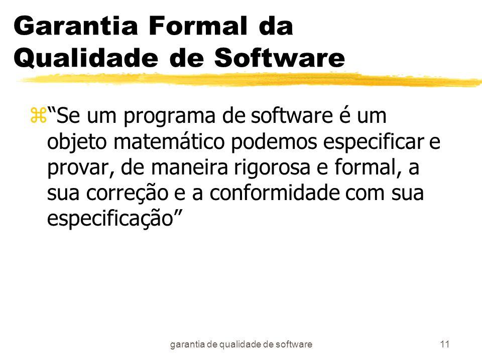 garantia de qualidade de software11 Garantia Formal da Qualidade de Software zSe um programa de software é um objeto matemático podemos especificar e