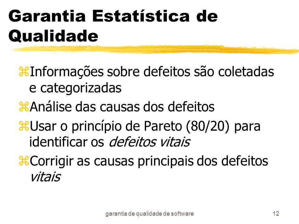 garantia de qualidade de software12 Garantia Estatística de Qualidade zInformações sobre defeitos são coletadas e categorizadas zAnálise das causas do