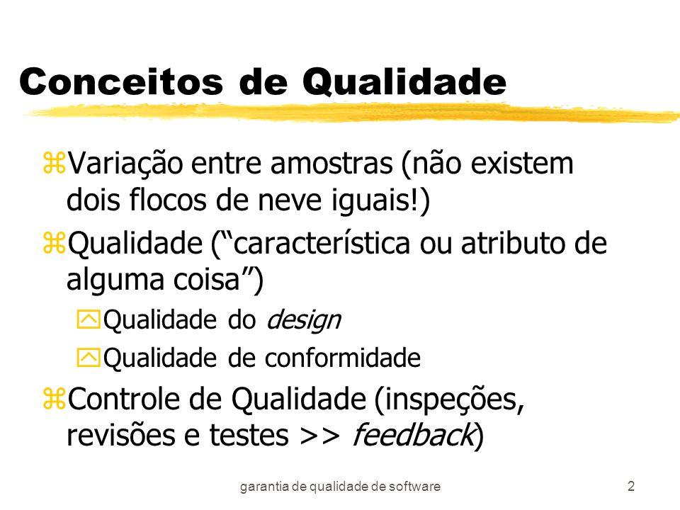 garantia de qualidade de software2 Conceitos de Qualidade zVariação entre amostras (não existem dois flocos de neve iguais!) zQualidade (característic