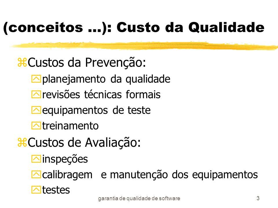 garantia de qualidade de software3 (conceitos...): Custo da Qualidade zCustos da Prevenção: yplanejamento da qualidade yrevisões técnicas formais yequ