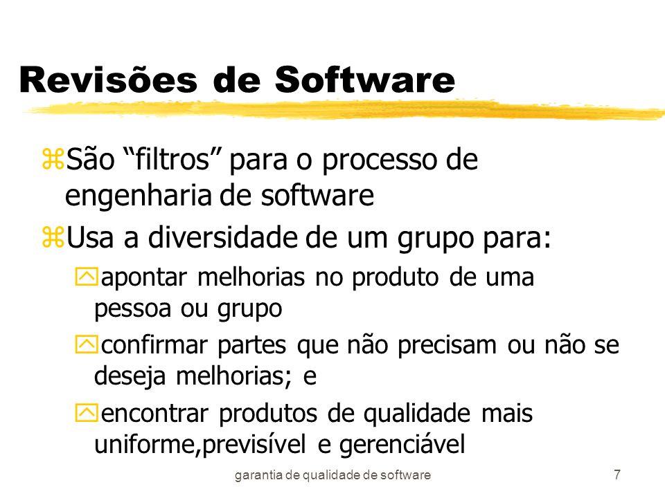 garantia de qualidade de software7 Revisões de Software zSão filtros para o processo de engenharia de software zUsa a diversidade de um grupo para: ya