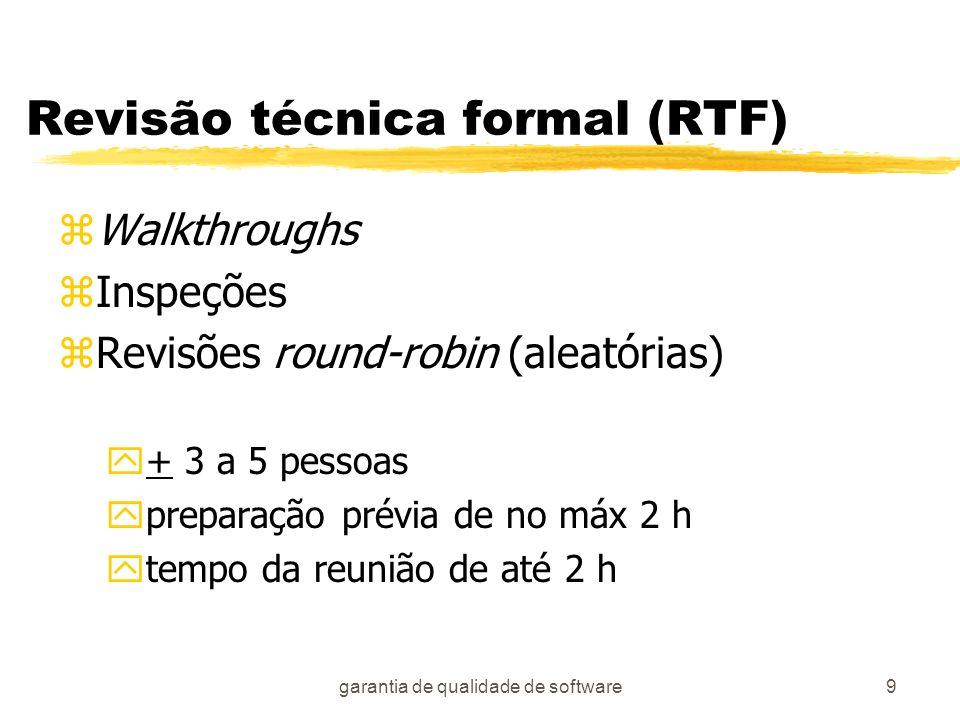 garantia de qualidade de software9 Revisão técnica formal (RTF) zWalkthroughs zInspeções zRevisões round-robin (aleatórias) y+ 3 a 5 pessoas ypreparaç